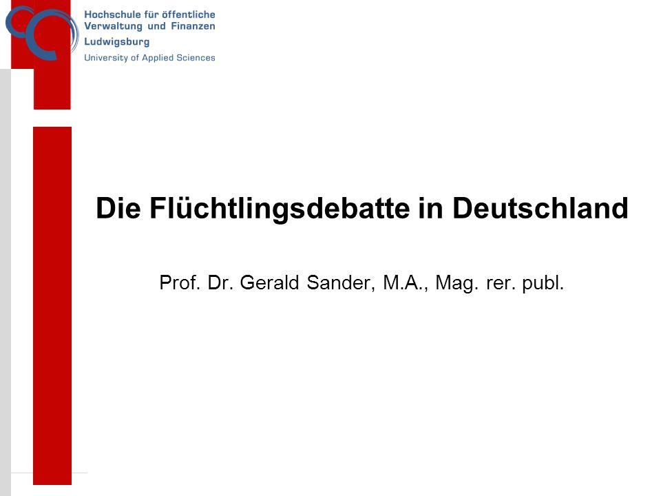 Die Flüchtlingsdebatte in Deutschland Prof. Dr. Gerald Sander, M.A., Mag. rer. publ.