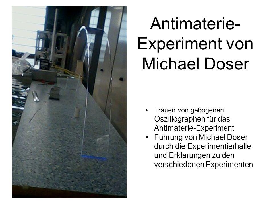 Antimaterie- Experiment von Michael Doser Bauen von gebogenen Oszillographen für das Antimaterie-Experiment Führung von Michael Doser durch die Experimentierhalle und Erklärungen zu den verschiedenen Experimenten