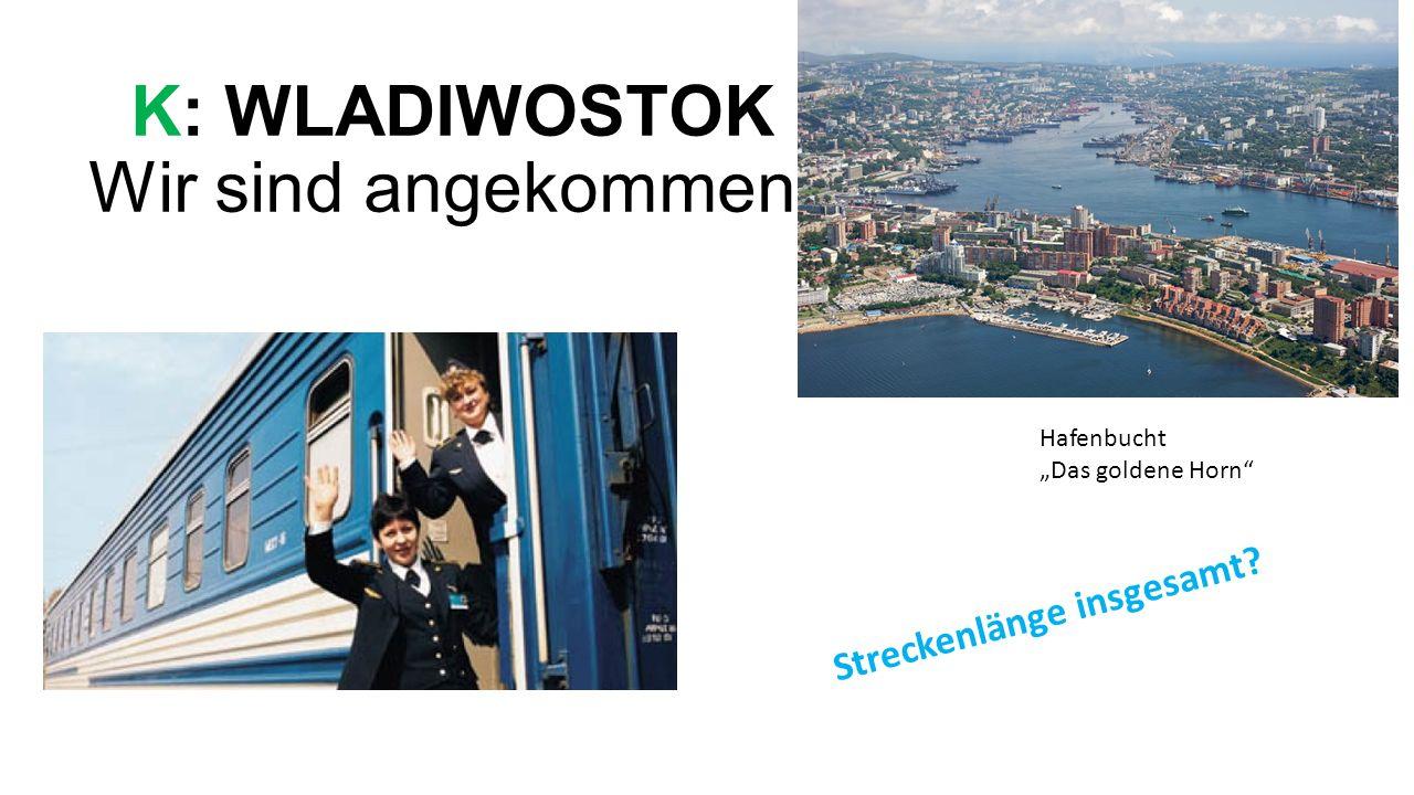 """K: WLADIWOSTOK Wir sind angekommen! Hafenbucht """"Das goldene Horn Streckenlänge insgesamt?"""