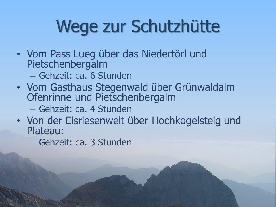 Wege zur Schutzhütte Vom Pass Lueg über das Niedertörl und Pietschenbergalm – Gehzeit: ca. 6 Stunden Vom Gasthaus Stegenwald über Grünwaldalm Ofenrinn