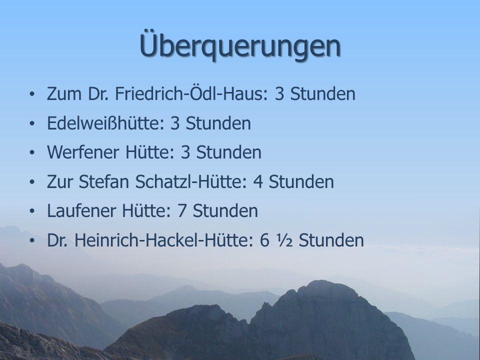 Überquerungen Zum Dr. Friedrich-Ödl-Haus: 3 Stunden Edelweißhütte: 3 Stunden Werfener Hütte: 3 Stunden Zur Stefan Schatzl-Hütte: 4 Stunden Laufener Hü