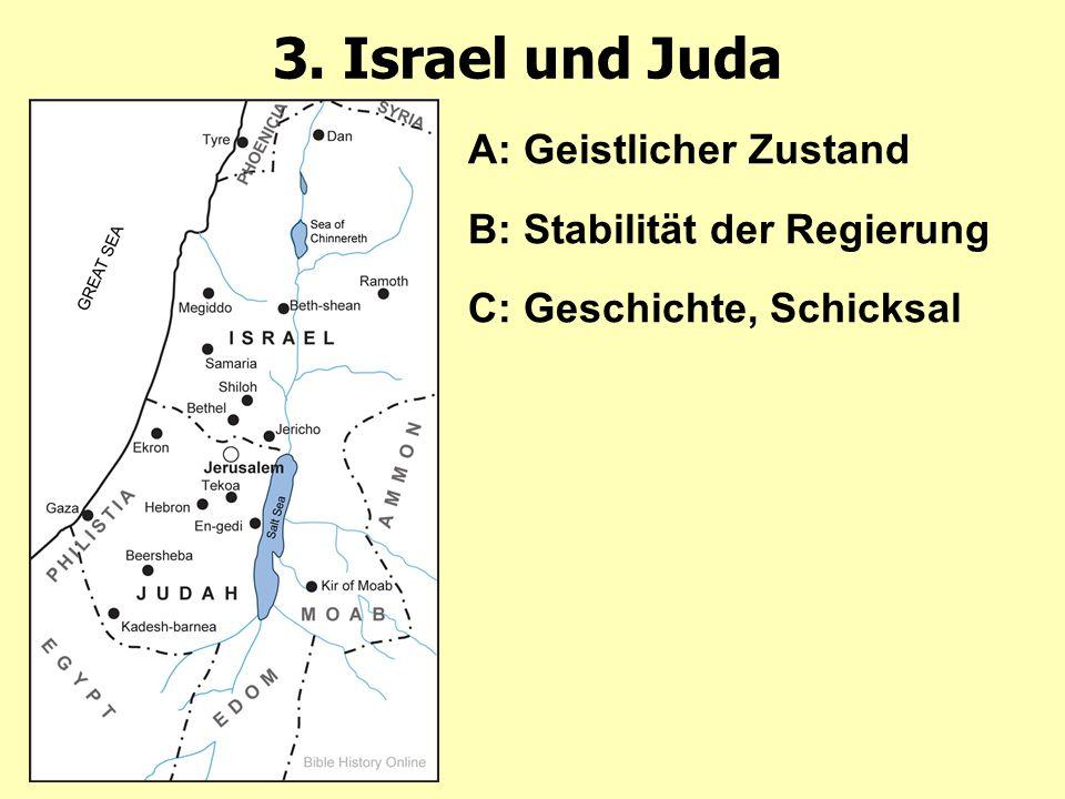 3. Israel und Juda A: Geistlicher Zustand B: Stabilität der Regierung C: Geschichte, Schicksal