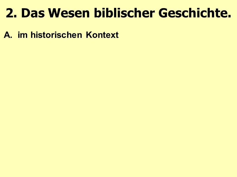 A.im historischen Kontext 2. Das Wesen biblischer Geschichte.
