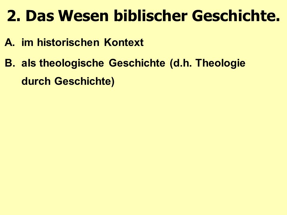 A.im historischen Kontext B.als theologische Geschichte (d.h.