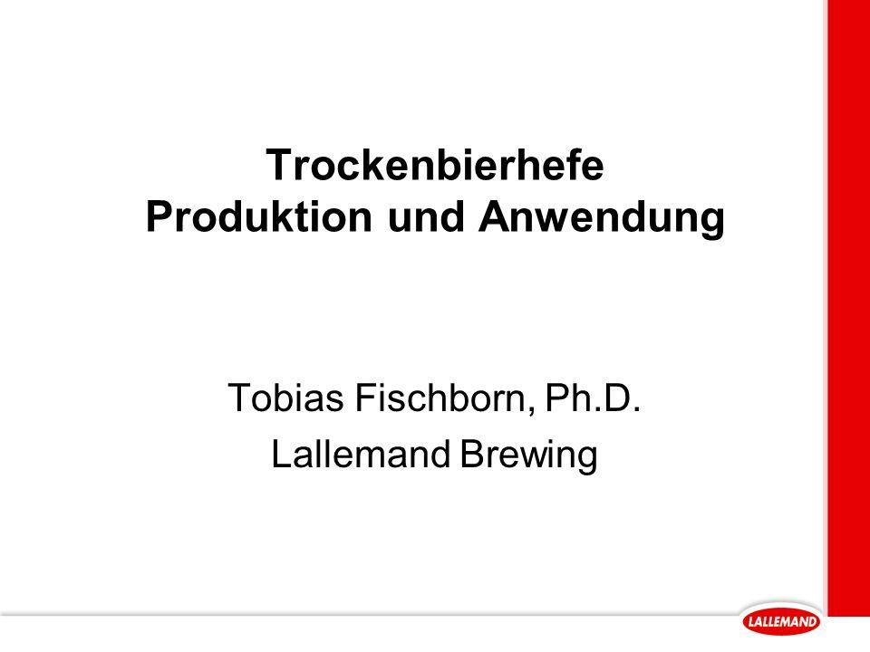 Trockenbierhefe Produktion und Anwendung Tobias Fischborn, Ph.D. Lallemand Brewing