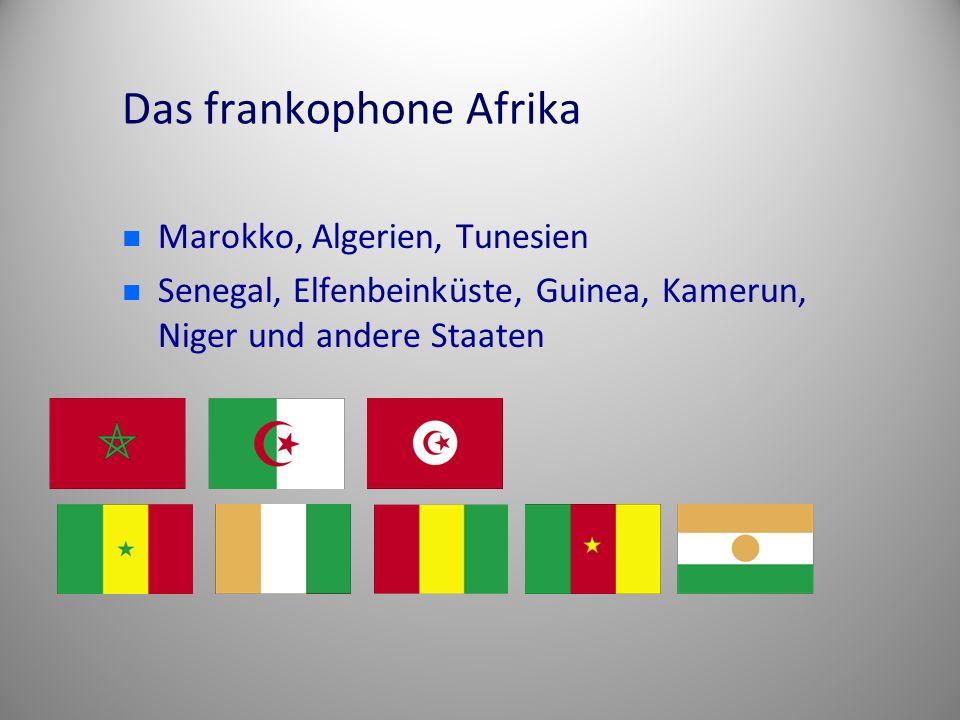 Das frankophone Afrika Marokko, Algerien, Tunesien Senegal, Elfenbeinküste, Guinea, Kamerun, Niger und andere Staaten