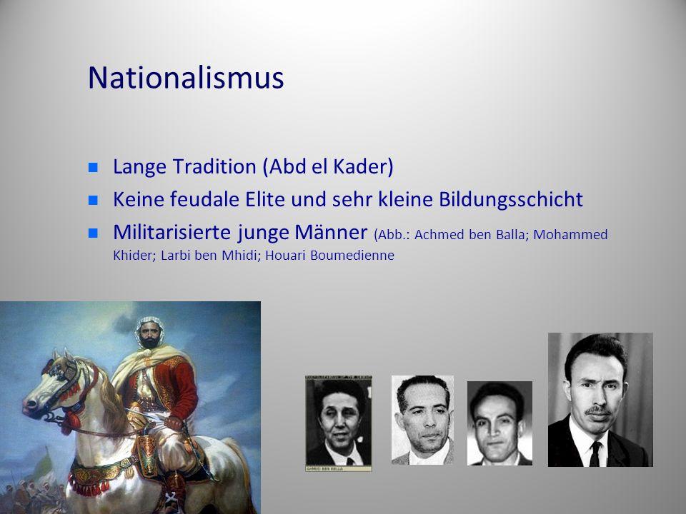 Nationalismus Lange Tradition (Abd el Kader) Keine feudale Elite und sehr kleine Bildungsschicht Militarisierte junge Männer (Abb.: Achmed ben Balla;