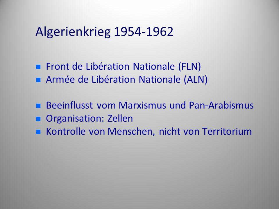 Algerienkrieg 1954-1962 Front de Libération Nationale (FLN) Armée de Libération Nationale (ALN) Beeinflusst vom Marxismus und Pan-Arabismus Organisati