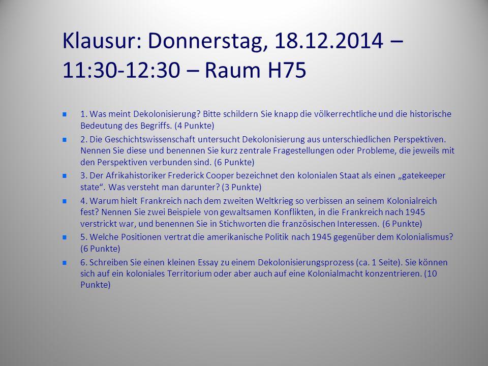 Klausur: Donnerstag, 18.12.2014 – 11:30-12:30 – Raum H75 1. Was meint Dekolonisierung? Bitte schildern Sie knapp die völkerrechtliche und die historis