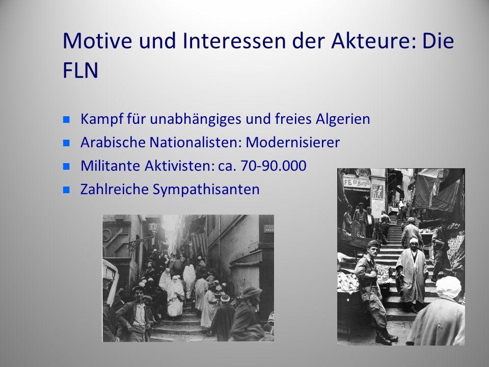 Motive und Interessen der Akteure: Die FLN Kampf für unabhängiges und freies Algerien Arabische Nationalisten: Modernisierer Militante Aktivisten: ca.