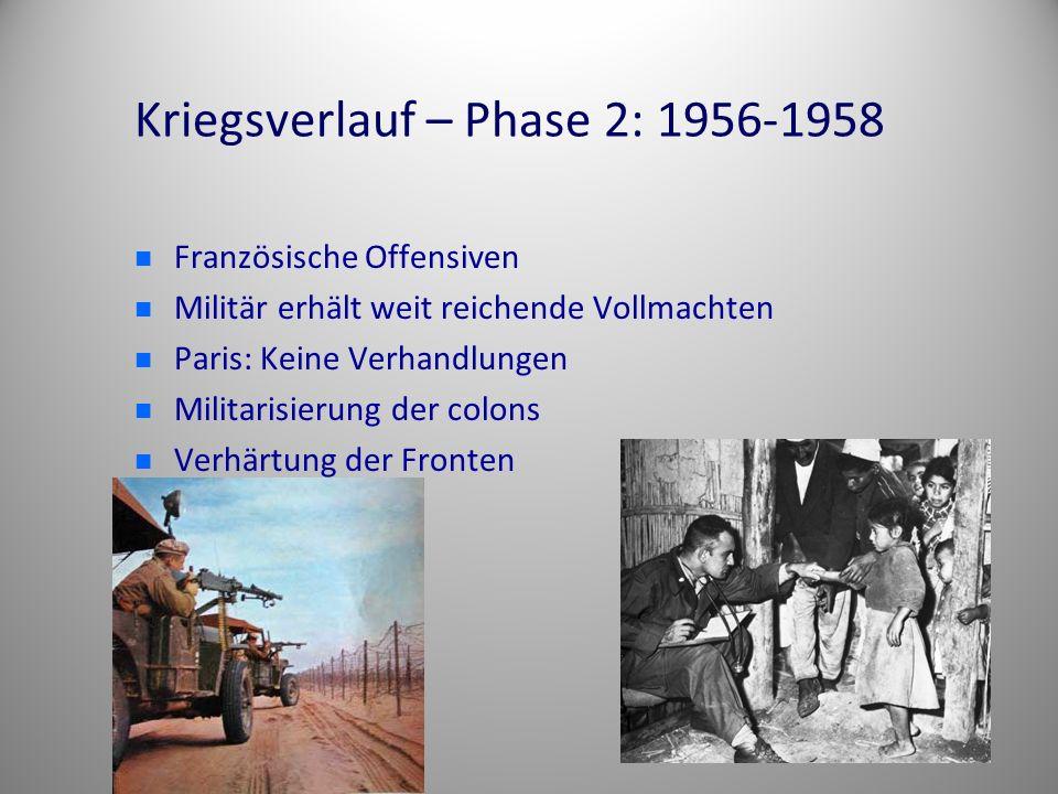Kriegsverlauf – Phase 2: 1956-1958 Französische Offensiven Militär erhält weit reichende Vollmachten Paris: Keine Verhandlungen Militarisierung der co