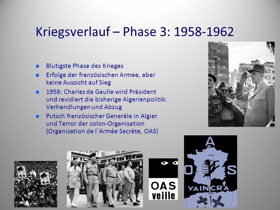 Kriegsverlauf – Phase 3: 1958-1962 Blutigste Phase des Krieges Erfolge der französischen Armee, aber keine Aussicht auf Sieg 1958: Charles de Gaulle w
