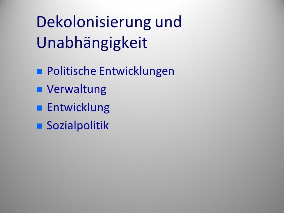 Dekolonisierung und Unabhängigkeit Politische Entwicklungen Verwaltung Entwicklung Sozialpolitik