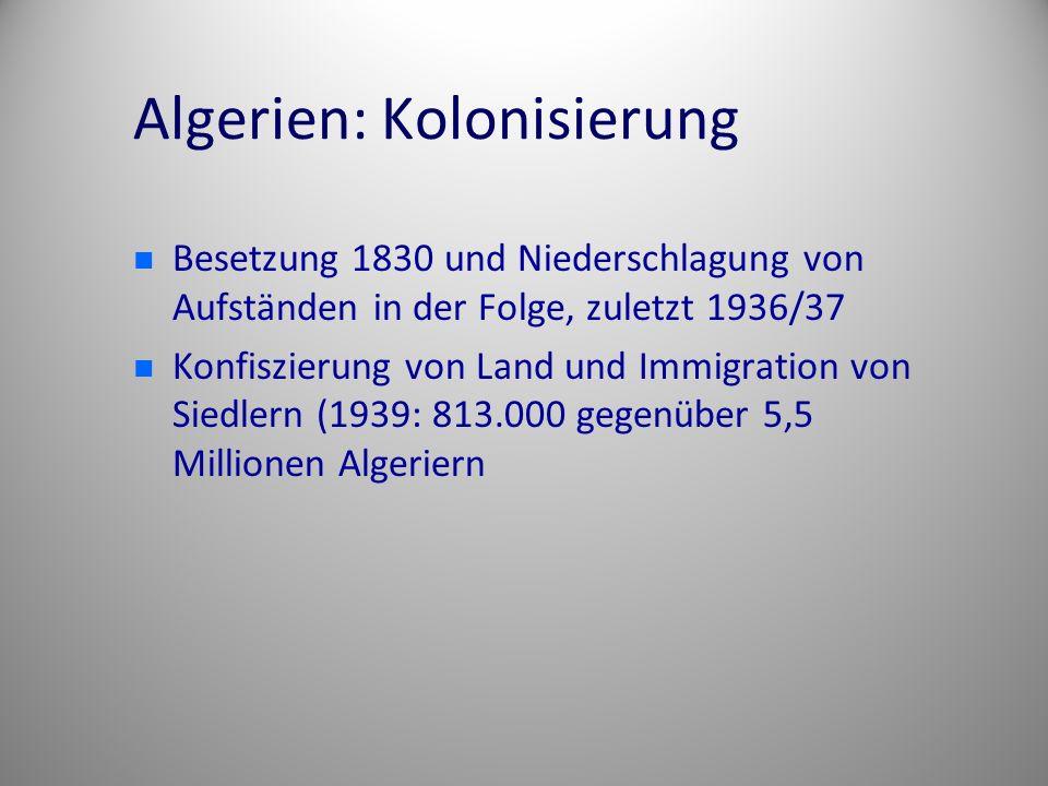 Algerien: Kolonisierung Besetzung 1830 und Niederschlagung von Aufständen in der Folge, zuletzt 1936/37 Konfiszierung von Land und Immigration von Sie