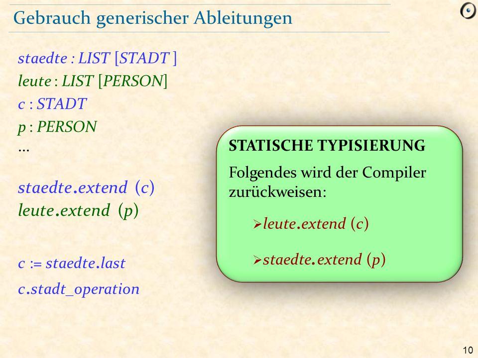 10 Gebrauch generischer Ableitungen staedte : LIST [STADT ] leute : LIST [PERSON] c : STADT p : PERSON...