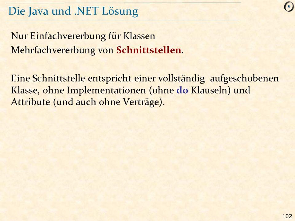 102 Die Java und.NET Lösung Nur Einfachvererbung für Klassen Mehrfachvererbung von Schnittstellen.