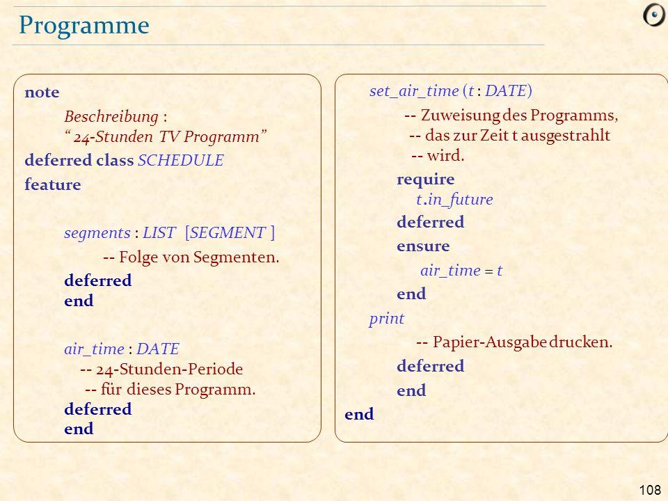 108 Programme set_air_time (t : DATE) -- Zuweisung des Programms, -- das zur Zeit t ausgestrahlt -- wird. require t. in_future deferred ensure air_tim