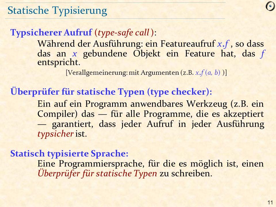 11 Statische Typisierung Typsicherer Aufruf (type-safe call ): Während der Ausführung: ein Featureaufruf x.