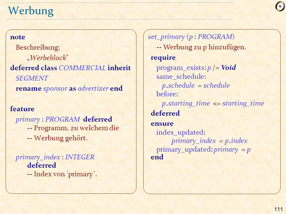 111 Werbung set_primary (p : PROGRAM) -- Werbung zu p hinzufügen. require program_exists: p /= Void same_schedule: p. schedule = schedule before: p. s