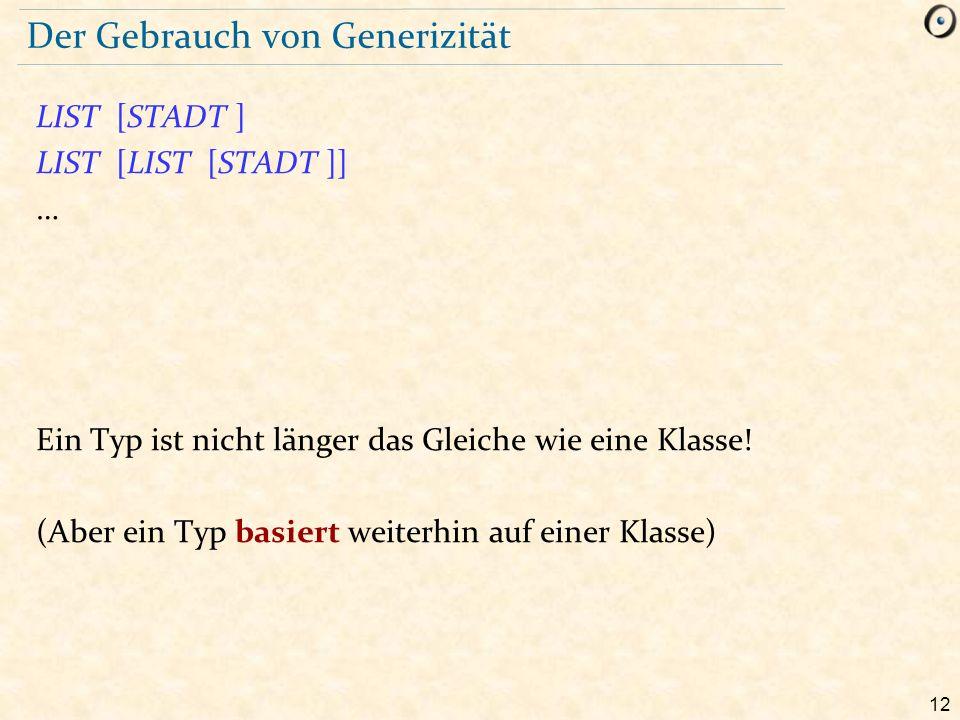 12 Der Gebrauch von Generizität LIST [STADT ] LIST [LIST [STADT ]] … Ein Typ ist nicht länger das Gleiche wie eine Klasse.