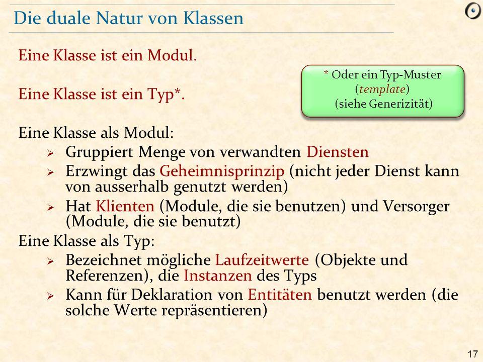 17 Die duale Natur von Klassen Eine Klasse ist ein Modul. Eine Klasse ist ein Typ*. Eine Klasse als Modul:  Gruppiert Menge von verwandten Diensten 