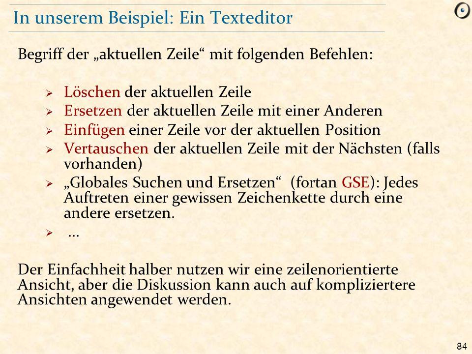 """84 In unserem Beispiel: Ein Texteditor Begriff der """"aktuellen Zeile"""" mit folgenden Befehlen:  Löschen der aktuellen Zeile  Ersetzen der aktuellen Ze"""