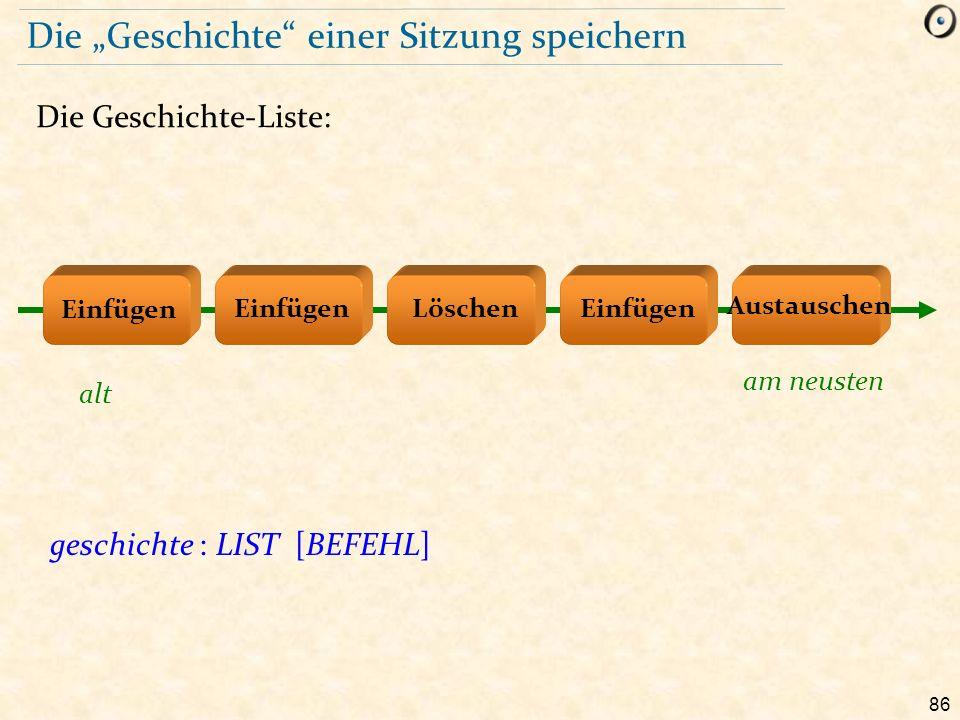 """86 Die """"Geschichte einer Sitzung speichern Die Geschichte-Liste: geschichte : LIST [BEFEHL] Löschen Austauschen Einfügen alt am neusten"""