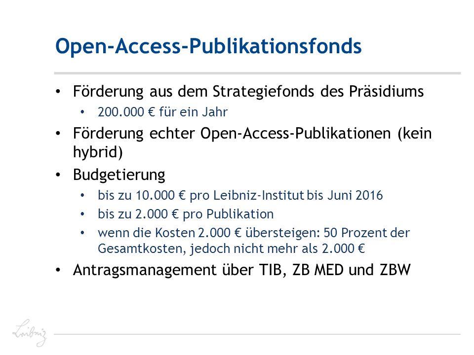 Open-Access-Publikationsfonds Förderung aus dem Strategiefonds des Präsidiums 200.000 € für ein Jahr Förderung echter Open-Access-Publikationen (kein hybrid) Budgetierung bis zu 10.000 € pro Leibniz-Institut bis Juni 2016 bis zu 2.000 € pro Publikation wenn die Kosten 2.000 € übersteigen: 50 Prozent der Gesamtkosten, jedoch nicht mehr als 2.000 € Antragsmanagement über TIB, ZB MED und ZBW