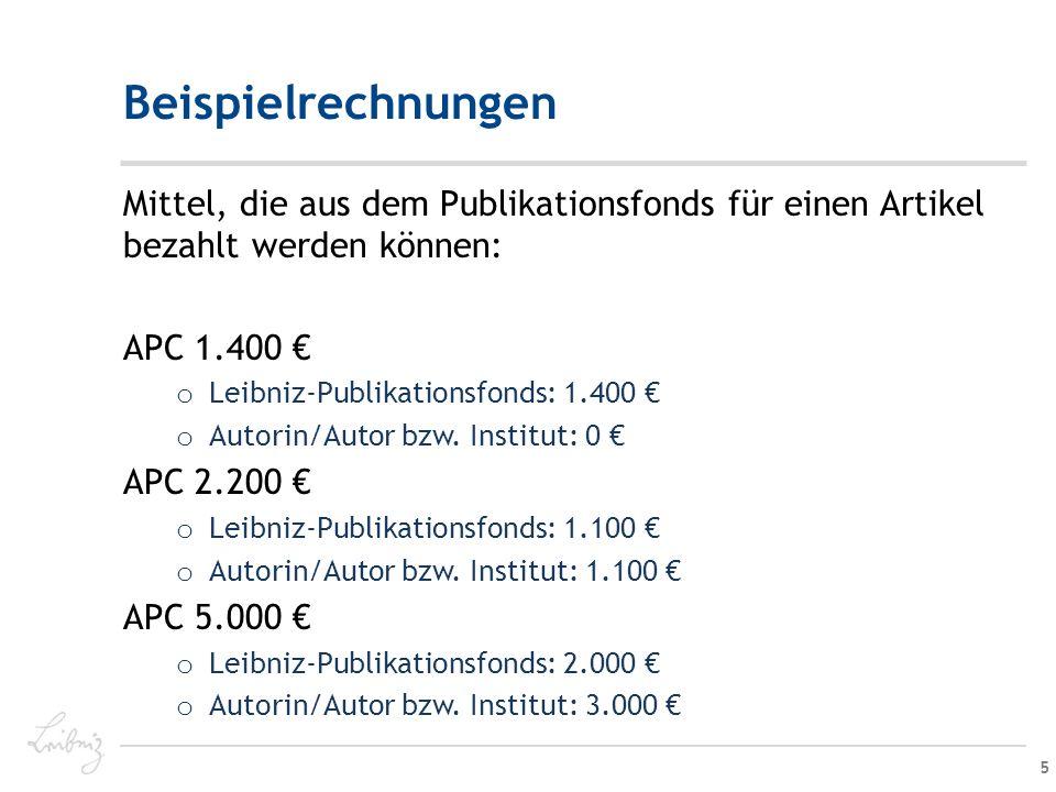 Beispielrechnungen Mittel, die aus dem Publikationsfonds für einen Artikel bezahlt werden können: APC 1.400 € o Leibniz-Publikationsfonds: 1.400 € o Autorin/Autor bzw.
