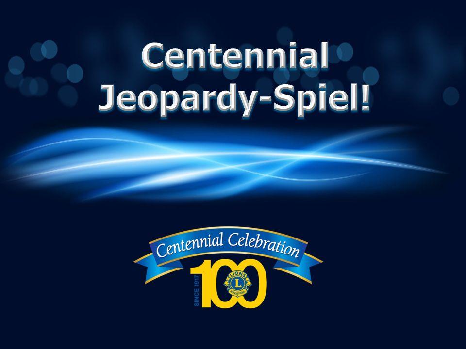 Centennial Service Challenge (Hilfsdienst- herausforderung) Centennial Mitgliedschafts- auszeichnungen für Lions Clubs Centennial Mitgliedschafts- auszeichnungen für Lions Centennial Community Legacy-Projekte 100 200 300 400 500 JEOPARDY-FINALE