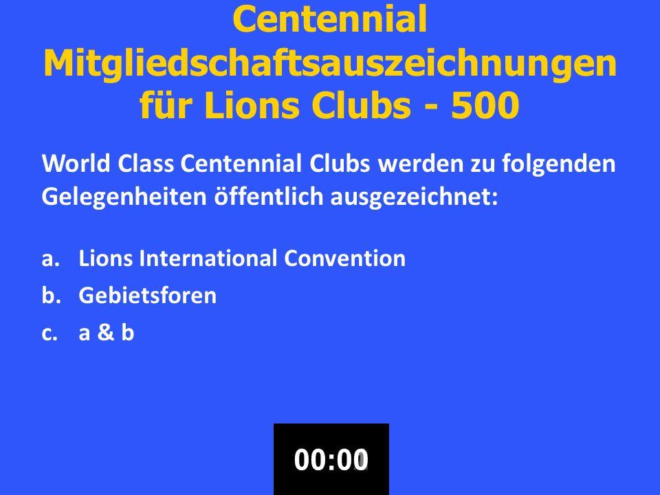 Centennial Mitgliedschaftsauszeichnungen für Lions Clubs - 500 World Class Centennial Clubs werden zu folgenden Gelegenheiten öffentlich ausgezeichnet: a.Lions International Convention b.Gebietsforen c.a & b 00:3000:2900:2800:2700:2600:2500:2400:2300:2200:2100:2000:1900:1800:1700:1600:1500:1400:1300:1200:1100:1000:0900:0800:0700:0600:0500:0400:0300:0200:0100:00
