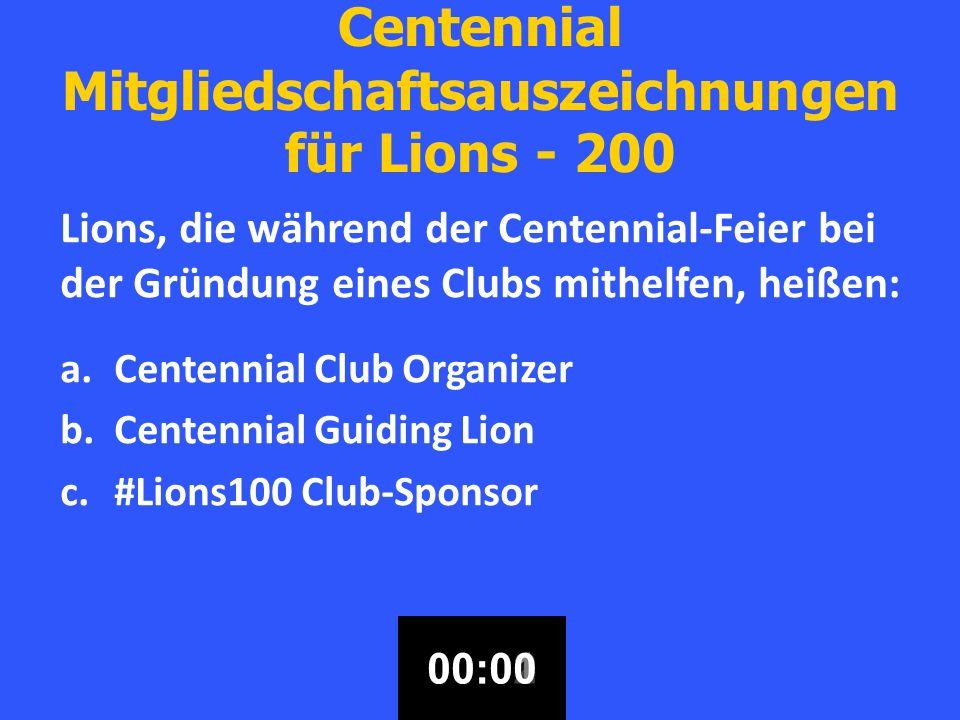 Centennial Mitgliedschaftsauszeichnungen für Lions - 200 Lions, die während der Centennial-Feier bei der Gründung eines Clubs mithelfen, heißen: a.Centennial Club Organizer b.Centennial Guiding Lion c.#Lions100 Club-Sponsor 00:3000:2900:2800:2700:2600:2500:2400:2300:2200:2100:2000:1900:1800:1700:1600:1500:1400:1300:1200:1100:1000:0900:0800:0700:0600:0500:0400:0300:0200:0100:00