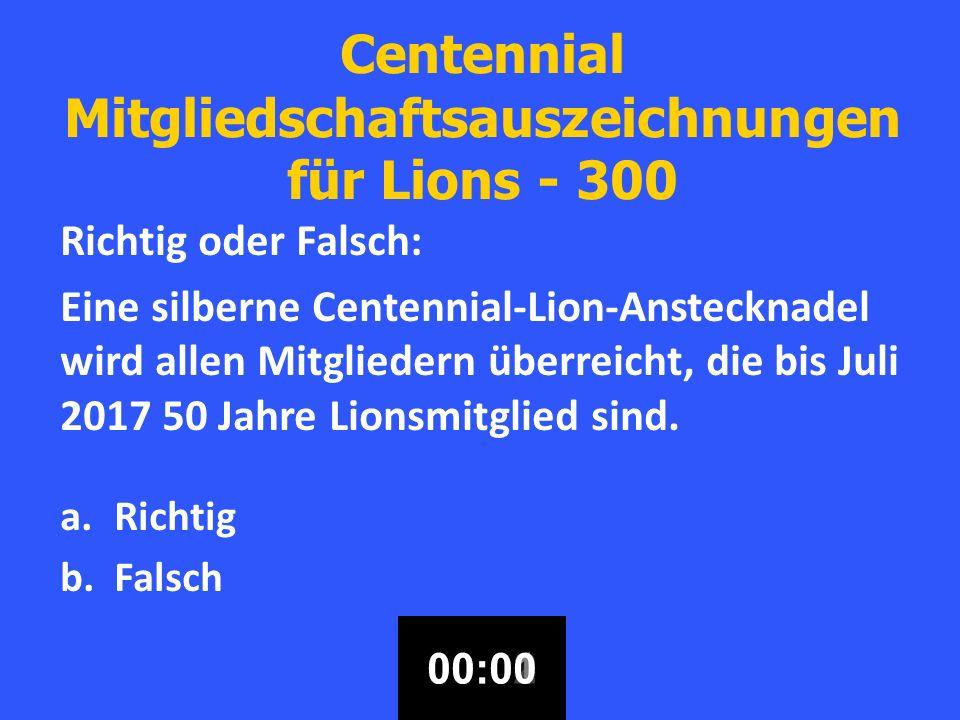 Centennial Mitgliedschaftsauszeichnungen für Lions - 300 Richtig oder Falsch: Eine silberne Centennial-Lion-Anstecknadel wird allen Mitgliedern überreicht, die bis Juli 2017 50 Jahre Lionsmitglied sind.