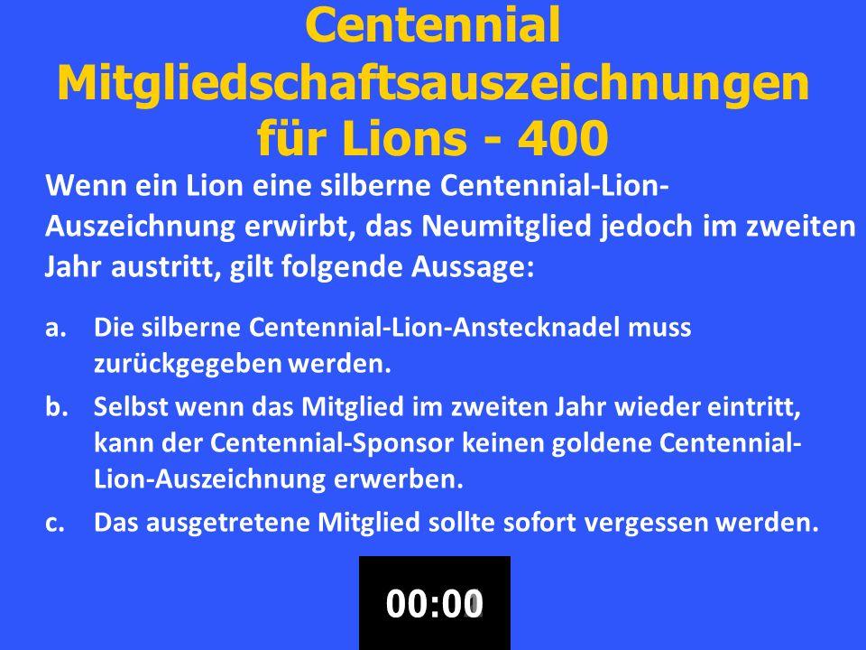 Centennial Mitgliedschaftsauszeichnungen für Lions - 400 Wenn ein Lion eine silberne Centennial-Lion- Auszeichnung erwirbt, das Neumitglied jedoch im zweiten Jahr austritt, gilt folgende Aussage: a.Die silberne Centennial-Lion-Anstecknadel muss zurückgegeben werden.