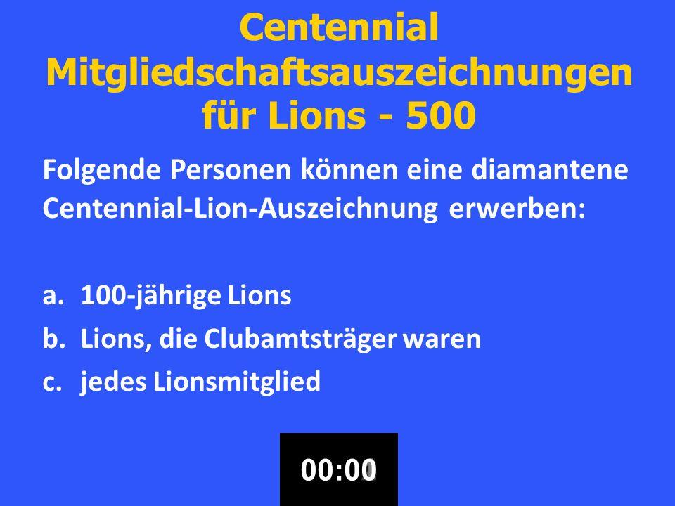 Centennial Mitgliedschaftsauszeichnungen für Lions - 500 Folgende Personen können eine diamantene Centennial-Lion-Auszeichnung erwerben: a.100-jährige Lions b.Lions, die Clubamtsträger waren c.jedes Lionsmitglied 00:3000:2900:2800:2700:2600:2500:2400:2300:2200:2100:2000:1900:1800:1700:1600:1500:1400:1300:1200:1100:1000:0900:0800:0700:0600:0500:0400:0300:0200:0100:00