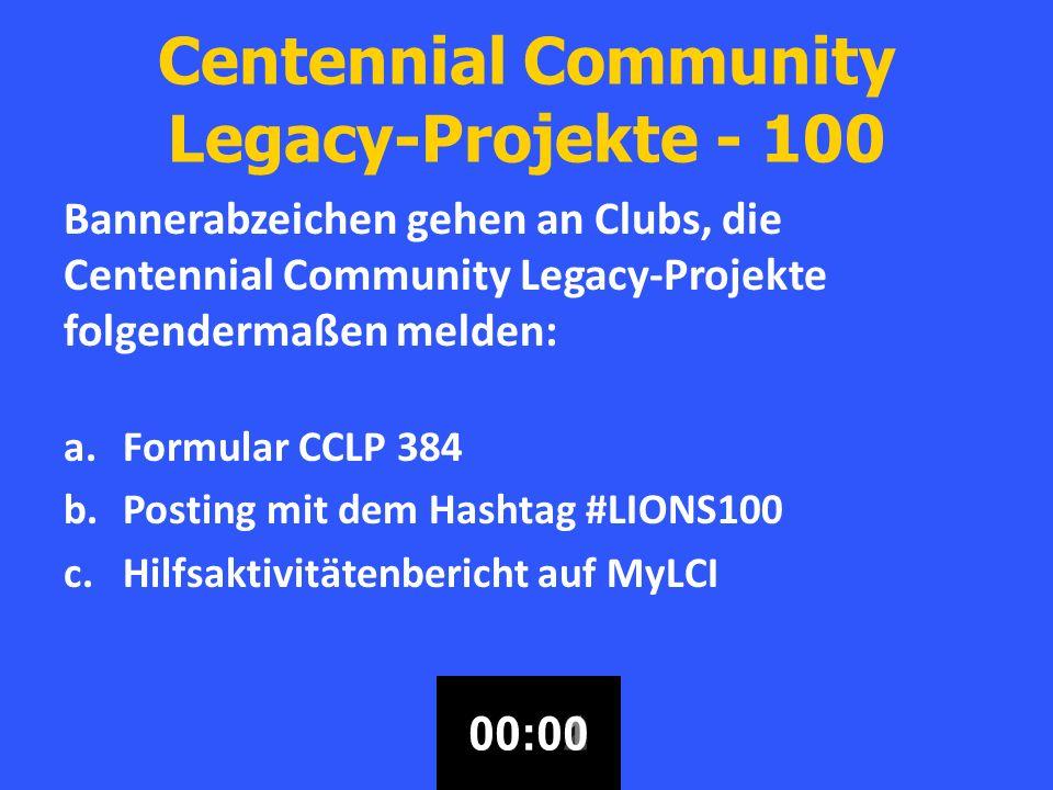 Centennial Community Legacy-Projekte - 100 Bannerabzeichen gehen an Clubs, die Centennial Community Legacy-Projekte folgendermaßen melden: a.Formular CCLP 384 b.Posting mit dem Hashtag #LIONS100 c.Hilfsaktivitätenbericht auf MyLCI 00:3000:2900:2800:2700:2600:2500:2400:2300:2200:2100:2000:1900:1800:1700:1600:1500:1400:1300:1200:1100:1000:0900:0800:0700:0600:0500:0400:0300:0200:0100:00