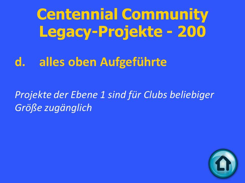 Centennial Community Legacy-Projekte - 200 d.alles oben Aufgeführte Projekte der Ebene 1 sind für Clubs beliebiger Größe zugänglich