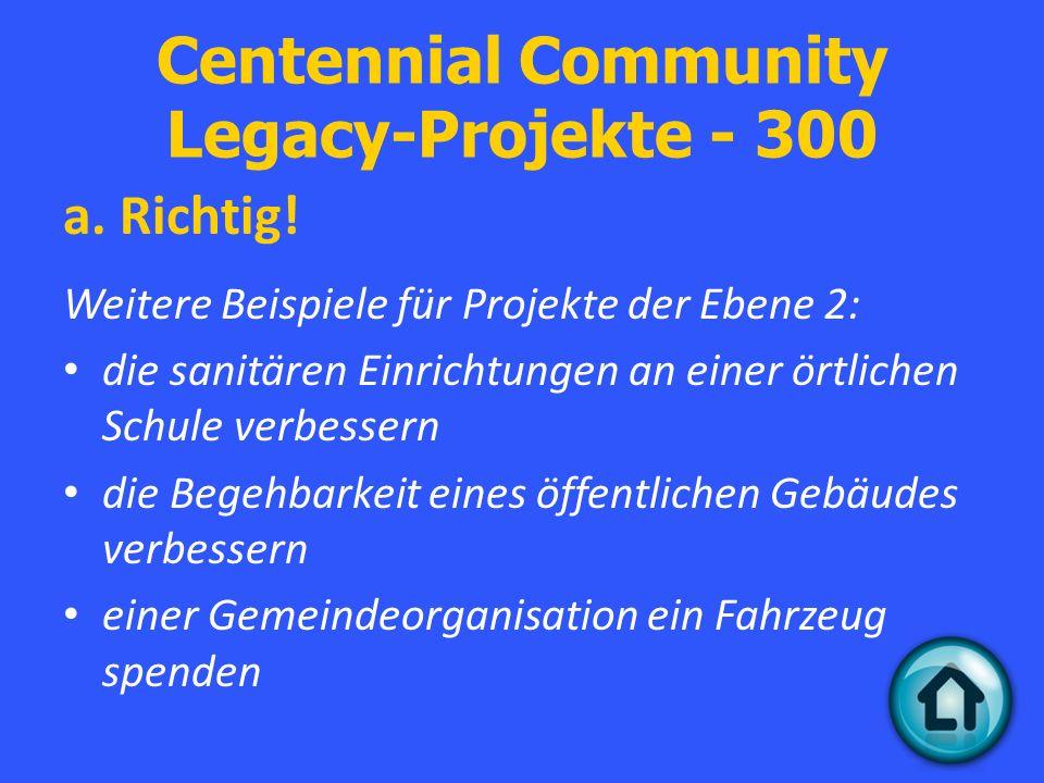 Centennial Community Legacy-Projekte - 300 a. Richtig.