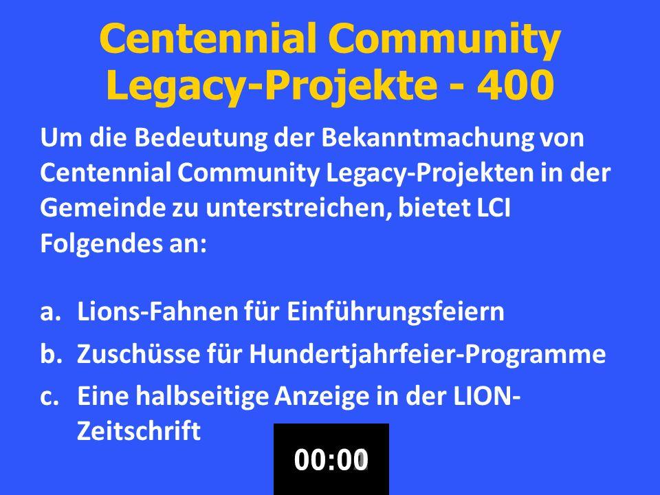 Centennial Community Legacy-Projekte - 400 Um die Bedeutung der Bekanntmachung von Centennial Community Legacy-Projekten in der Gemeinde zu unterstreichen, bietet LCI Folgendes an: a.Lions-Fahnen für Einführungsfeiern b.Zuschüsse für Hundertjahrfeier-Programme c.Eine halbseitige Anzeige in der LION- Zeitschrift 00:3000:2900:2800:2700:2600:2500:2400:2300:2200:2100:2000:1900:1800:1700:1600:1500:1400:1300:1200:1100:1000:0900:0800:0700:0600:0500:0400:0300:0200:0100:00