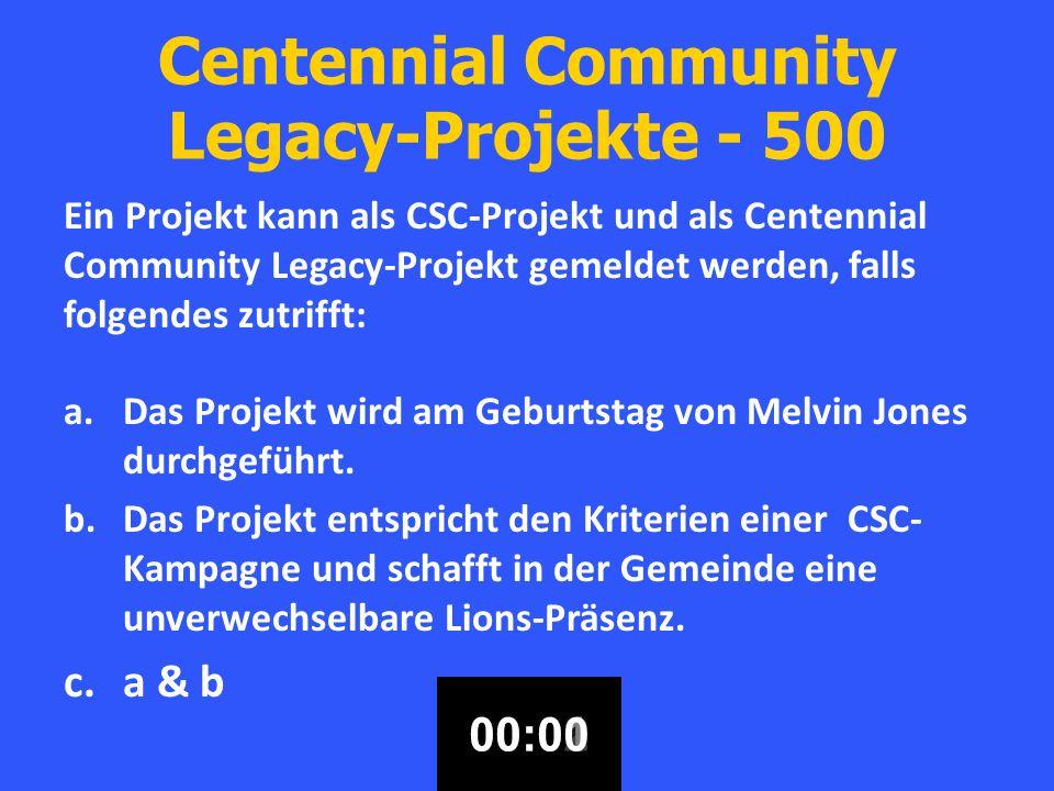 Centennial Community Legacy-Projekte - 500 Ein Projekt kann als CSC-Projekt und als Centennial Community Legacy-Projekt gemeldet werden, falls folgendes zutrifft: a.Das Projekt wird am Geburtstag von Melvin Jones durchgeführt.