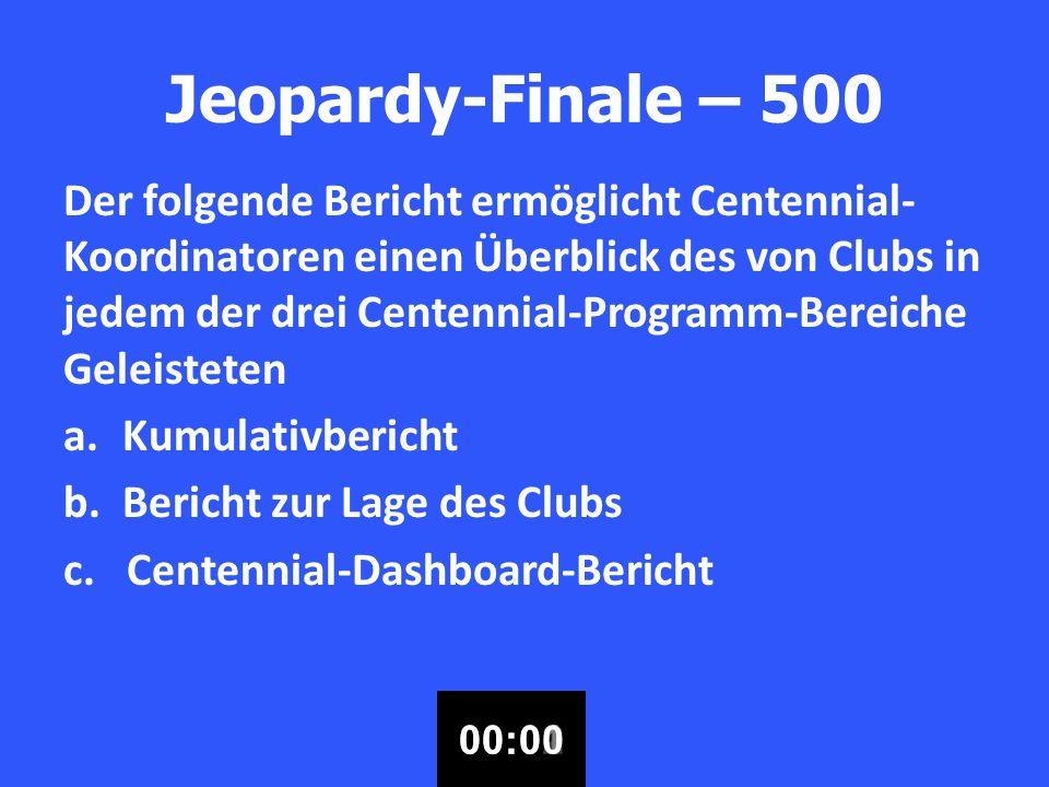 Jeopardy-Finale – 500 Der folgende Bericht ermöglicht Centennial- Koordinatoren einen Überblick des von Clubs in jedem der drei Centennial-Programm-Bereiche Geleisteten a.Kumulativbericht b.Bericht zur Lage des Clubs c.