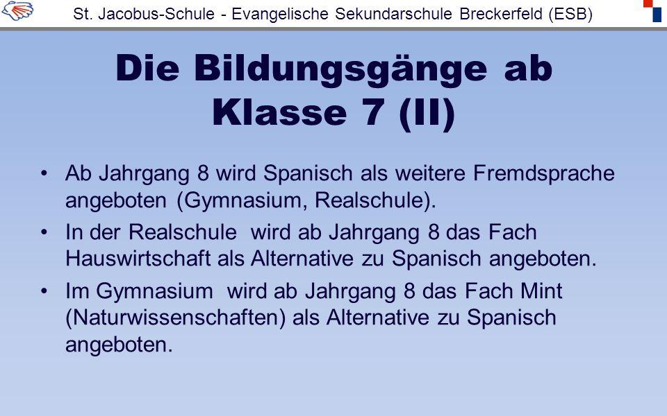 Die Bildungsgänge ab Klasse 7 (II) Ab Jahrgang 8 wird Spanisch als weitere Fremdsprache angeboten (Gymnasium, Realschule). In der Realschule wird ab J