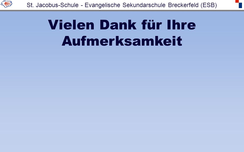 Vielen Dank für Ihre Aufmerksamkeit St. Jacobus-Schule - Evangelische Sekundarschule Breckerfeld (ESB)