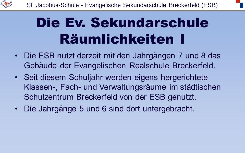 Die Ev. Sekundarschule Räumlichkeiten I Die ESB nutzt derzeit mit den Jahrgängen 7 und 8 das Gebäude der Evangelischen Realschule Breckerfeld. Seit di