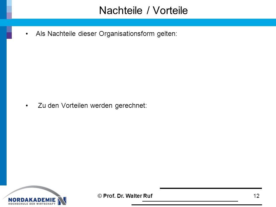 Nachteile / Vorteile Als Nachteile dieser Organisationsform gelten: Zu den Vorteilen werden gerechnet: 12© Prof. Dr. Walter Ruf