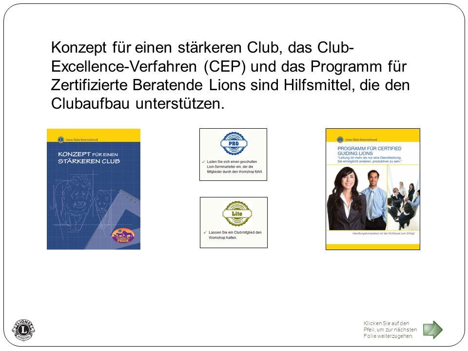 Konzept für einen stärkeren Club, das Club- Excellence-Verfahren (CEP) und das Programm für Zertifizierte Beratende Lions sind Hilfsmittel, die den Clubaufbau unterstützen.