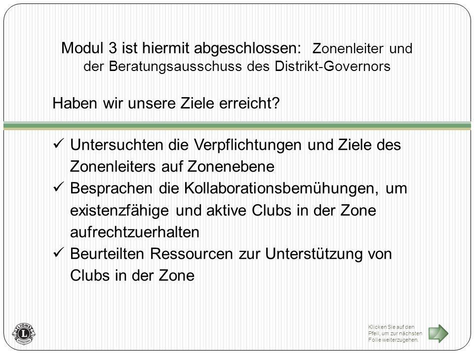 Modul 3 ist hiermit abgeschlossen: Zonenleiter und der Beratungsausschuss des Distrikt-Governors Haben wir unsere Ziele erreicht.