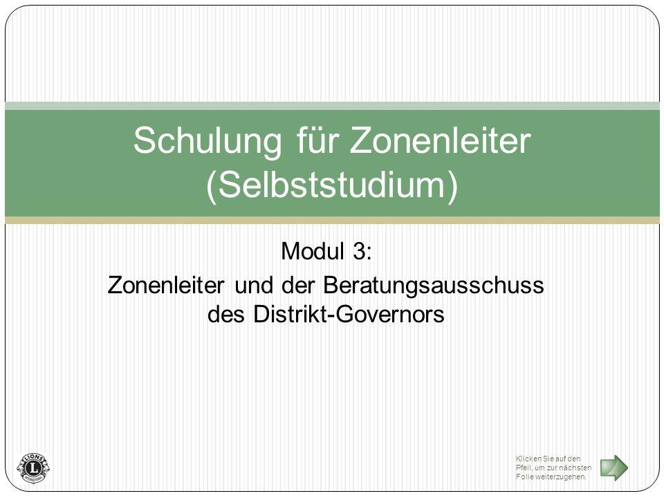 Modul 3: Zonenleiter und der Beratungsausschuss des Distrikt-Governors Schulung für Zonenleiter (Selbststudium) Klicken Sie auf den Pfeil, um zur nächsten Folie weiterzugehen.
