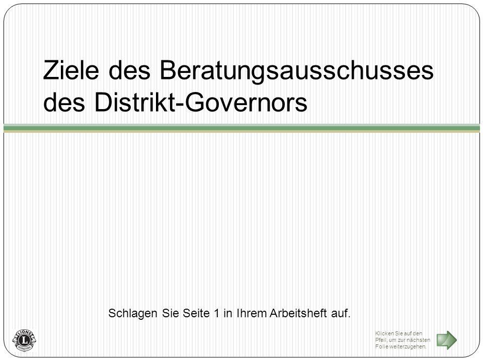 Ziele des Beratungsausschusses des Distrikt-Governors Schlagen Sie Seite 1 in Ihrem Arbeitsheft auf.