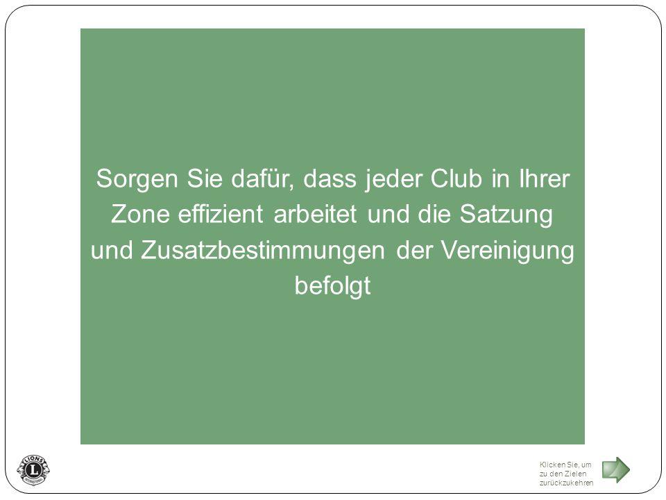 Klicken Sie, um zu den Zielen zurückzukehren Sorgen Sie dafür, dass jeder Club in Ihrer Zone effizient arbeitet und die Satzung und Zusatzbestimmungen der Vereinigung befolgt